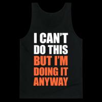 http://www.makingstuffanddoingthings.com/files/gimgs/th-257_3480bc-black-z1-t-i-can-t-do-this-but-i-m-doing-it-anyway.png