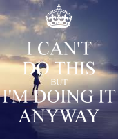 http://www.makingstuffanddoingthings.com/files/gimgs/th-257_i-can-t-do-this-but-i-m-doing-it-anyway.png