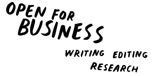 Open For Business. Writing, Editing, Research.